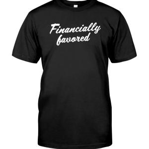 Get Financially favored Shirt