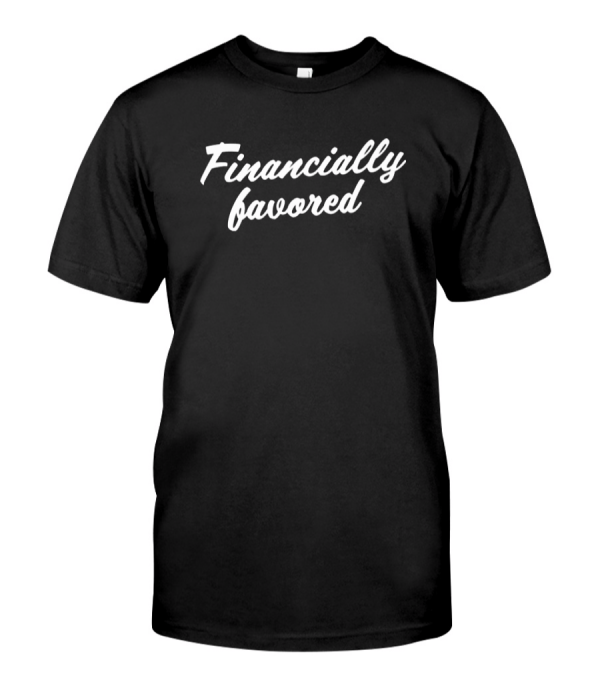 Get Financially favored Shirt